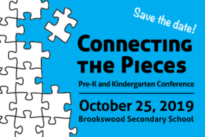 Save the date! Connecting the Pieces: Pre-K and Kindergarten Conference. October 25, 2019. Brookswood Secondary School